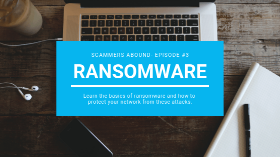 Scammers Abound – Episode #3 – Ransomware