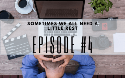 Episode #4: Sometimes We All Need A Little Rest….