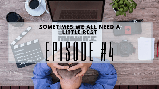 Episode 4- Sometimes We All Need A Little Rest….