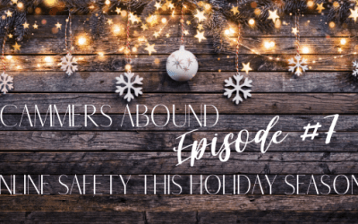 Scammers Abound – Episode #7: Online Safety This Holiday Season