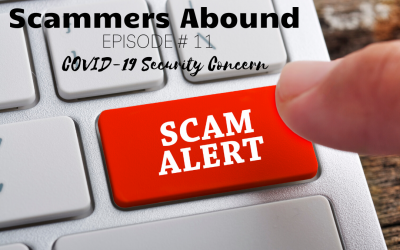 Scammers Abound – Episode #11: COVID-19 Security Concern