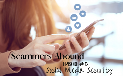 Scammers Abound – Episode #12: Social Media Security