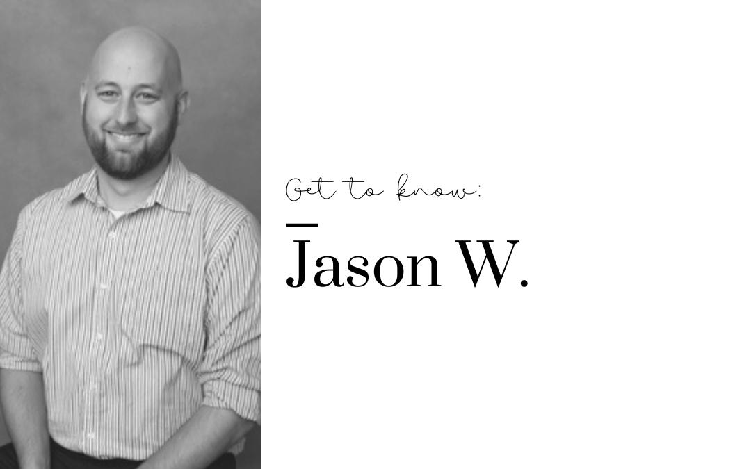 Get to Know Us: Jason W.
